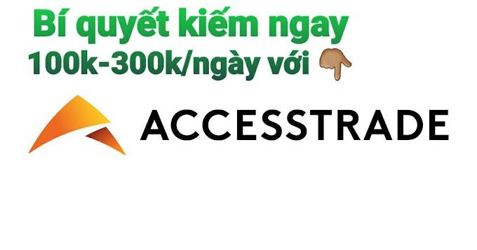 Bí quyết kiếm ngay 100k-300k/ngày với Accesstrade cực kỳ đơn giản