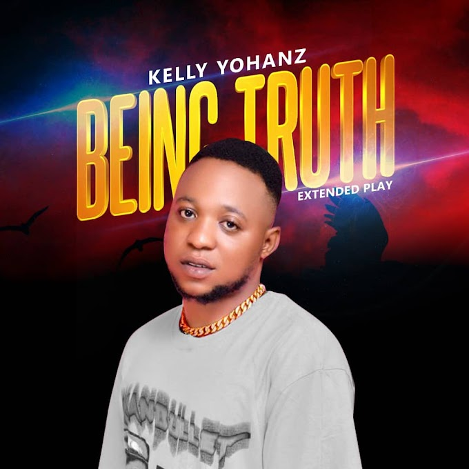 [Extended play] Kelly Yohanz - Being Truth (5 track project) #Arewapublisize