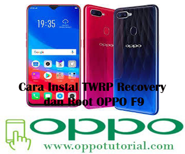 Cara Instal TWRP Recovery dan Root OPPO F9