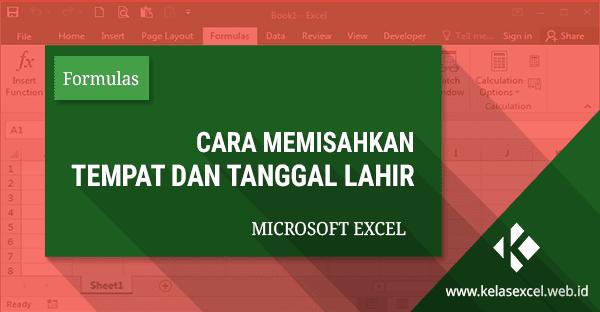 Cara Mudah Memisahkan Tempat dan Tanggal Lahir di Excel