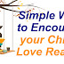 Simple Ways to Encourage your Child to Love Reading