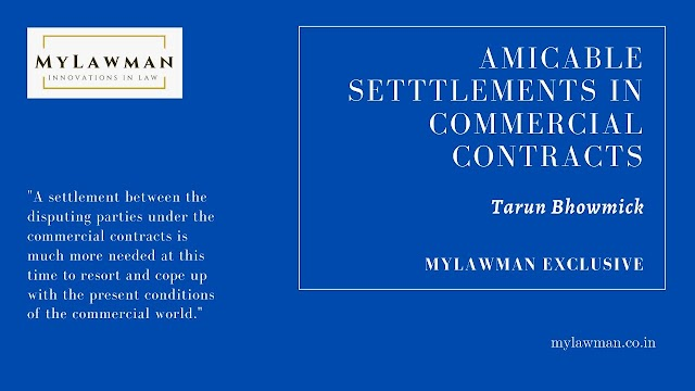 [Guest Post] Amicable Settlement in Commercial Contracts by Tarun Bhowmick | Expert Views