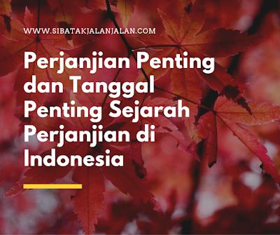 11 perjanjian penting dan tanggal penting sejarah perjanjian di indonesia