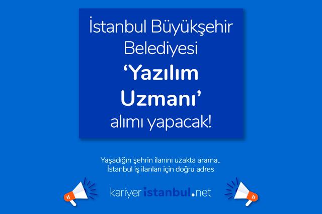İstanbul Büyükşehir Belediyesi yazılım uzmanı alımı yapacak. İBB iş ilanına nasıl başvurulur? Detaylar kariyeristanbul.net'te!