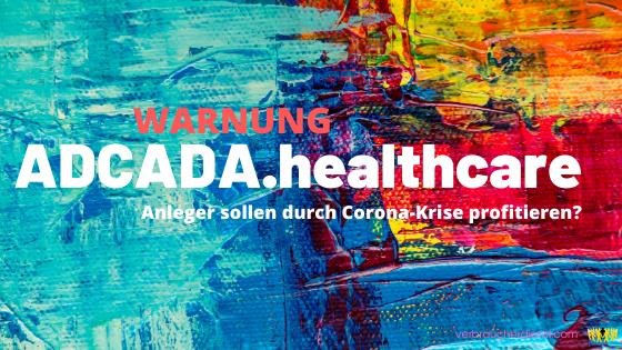 Titel: ADCADA.healthcare Warnung: Anleger sollen durch Corona-Krise profitieren