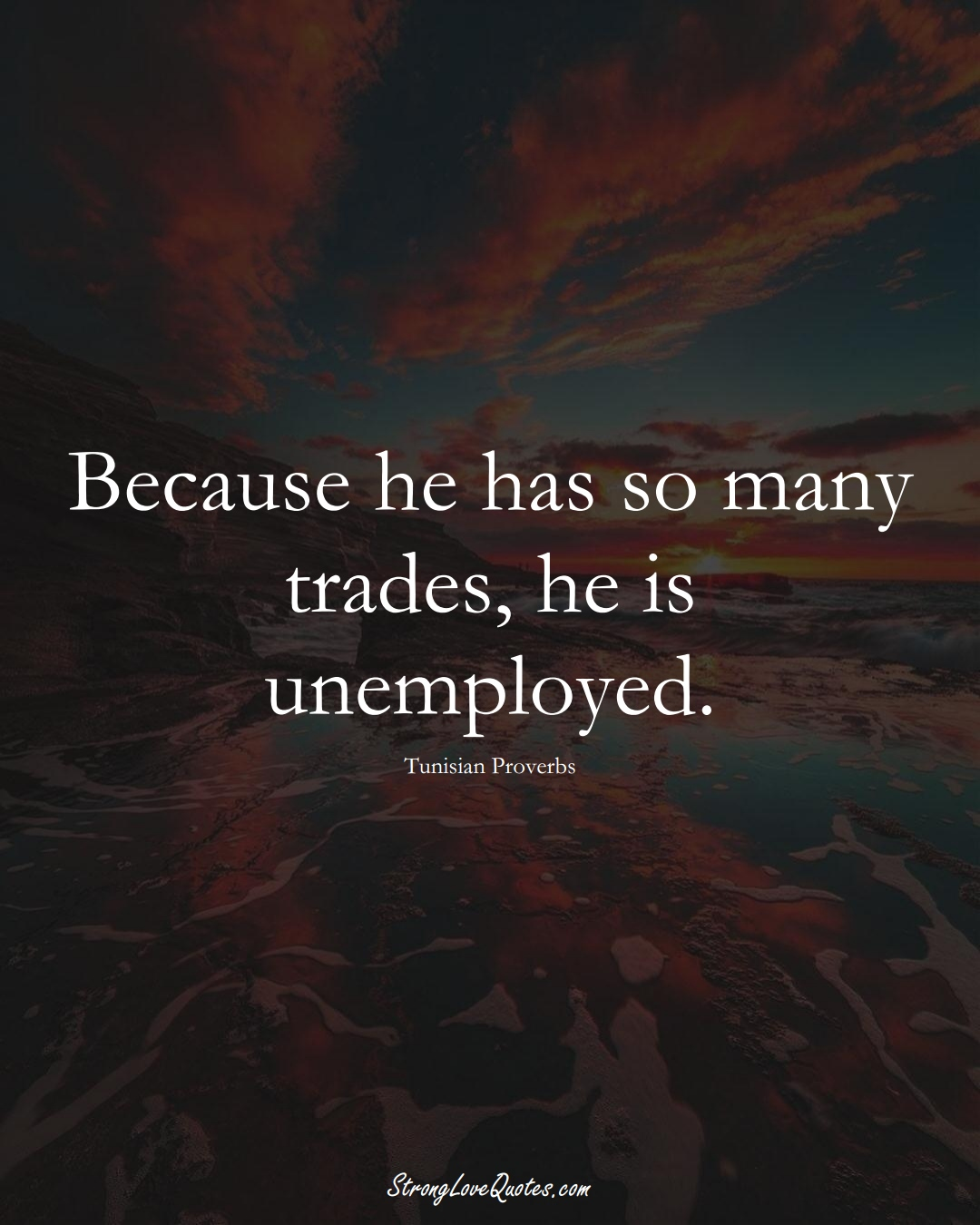 Because he has so many trades, he is unemployed. (Tunisian Sayings);  #AfricanSayings
