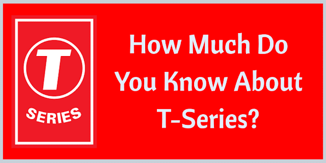 How Much Do You Know About T-Series?