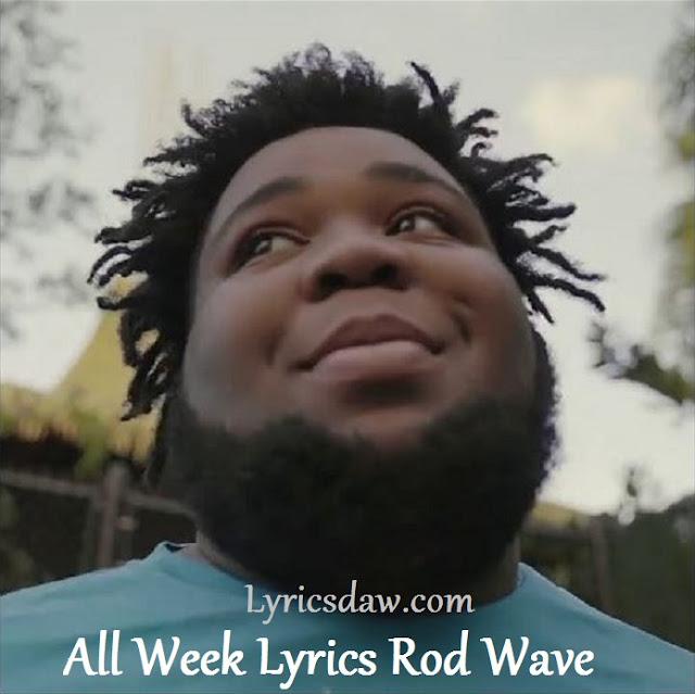 All Week Lyrics Rod Wave