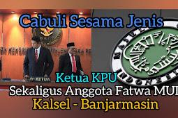 Ketua KPU Sekaligus Anggota Fatwa MUI Cabuli