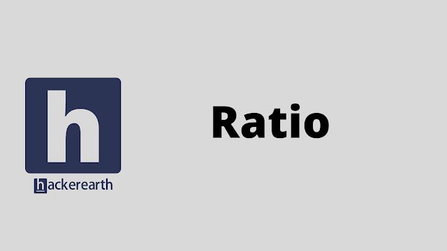 HackerEarth Ratio problem solution