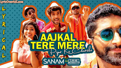 Aaj Kal Tere Mere Lyrics - Sanam Puri Album| Sanam Puri