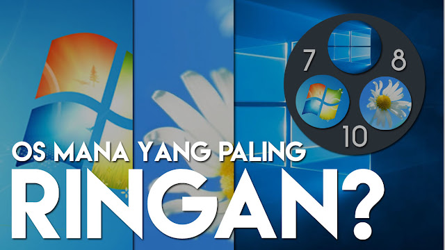 Windows 7 VS Windows 8.1 VS Windows 10! Manakah yang Paling Ringan?