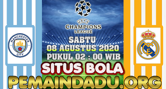 Prediksi Antara Manchester City Vs Real Madrid 8 Agustus 2020