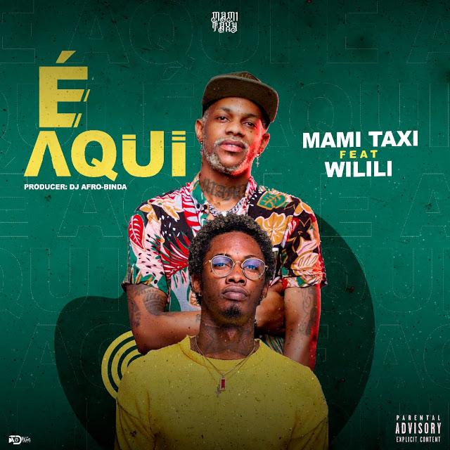 "Mami Taxy - É Aqui (Feat.Wilili) ""BAIXAR MP3"""