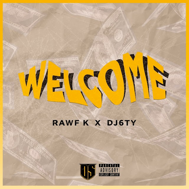 [Audio +Video] : RAWF K - WELCOME feat DJ6TY (Prod by PhillBill Beats)|| KAMERLOADEDTV