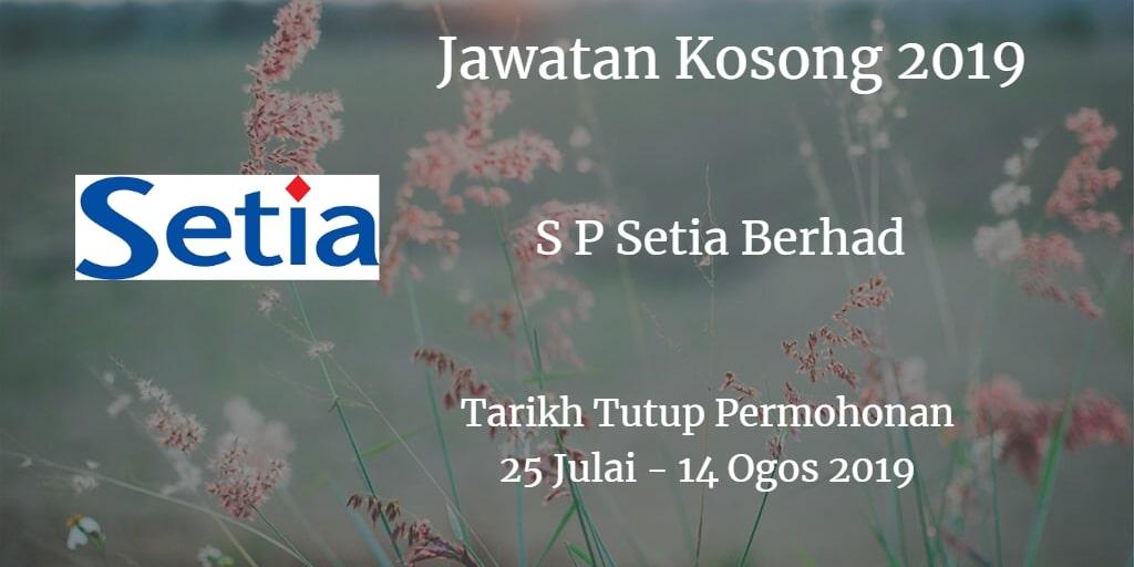 Jawatan Kosong S P Setia Berhad 25 Julai - 14 Ogos 2019