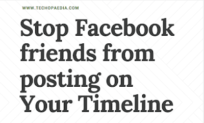 How can I stop Facebook friends from posting on my Timeline?