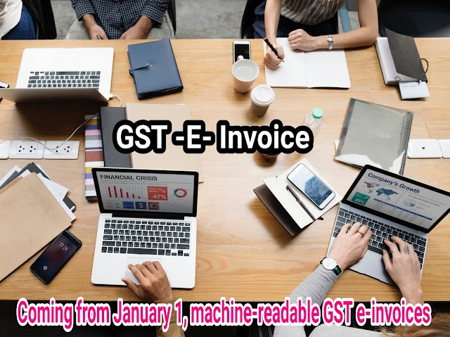 Coming from January 1, machine-readable GST e-invoices