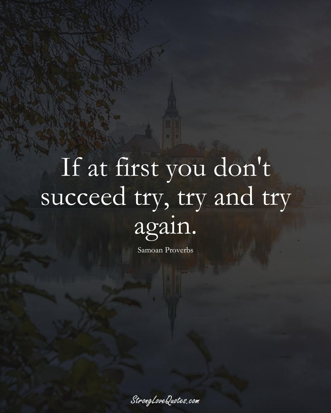 If at first you don't succeed try, try and try again. (Samoan Sayings);  #AustralianSayings