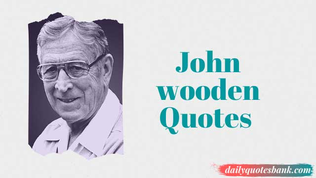 John wooden Quotes On Faith, Love, Character, Teamwork