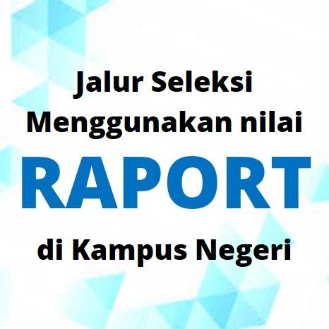 3 Seleksi Jalur Raport Menggunakan Nilai Raport di Kampus Negeri Yang Sedang Dibuka