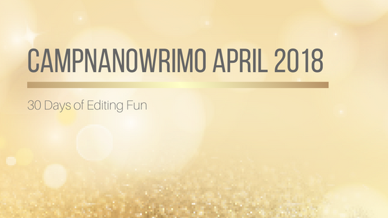 #CampNaNoWriMo April 2018 #AmWriting #AmEditing