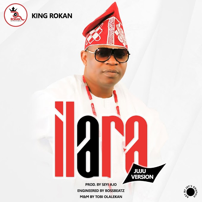 Music: King Rokan - Ilara (Juju version)