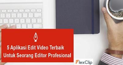 5 Aplikasi Edit Video Terbaik Untuk Seorang Editor Profesional