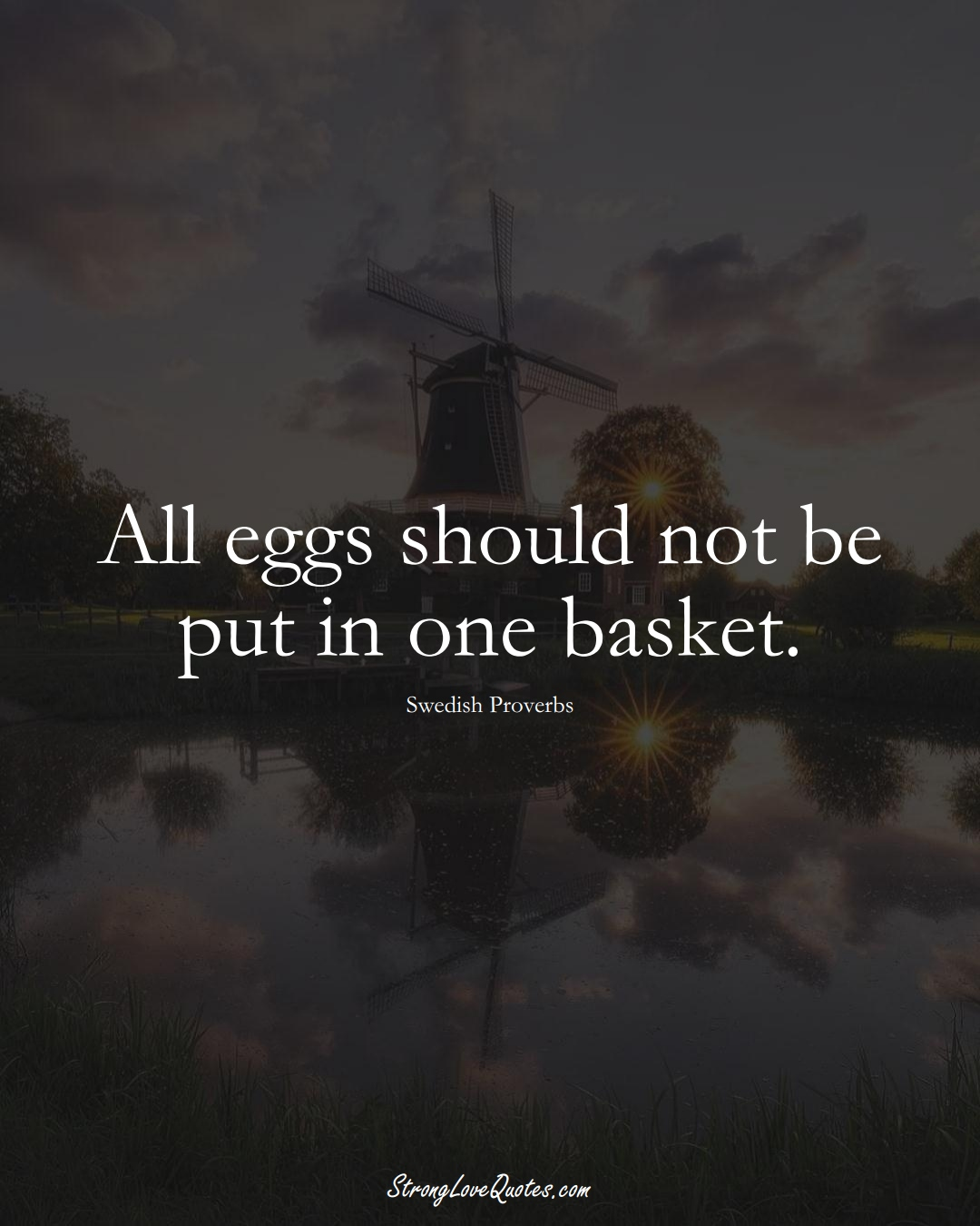 All eggs should not be put in one basket. (Swedish Sayings);  #EuropeanSayings
