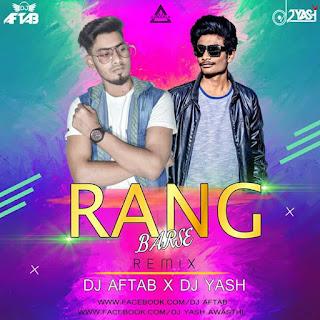 RANG BARSE - HOLI REMIX - DJ AFTAB X DJ YASH