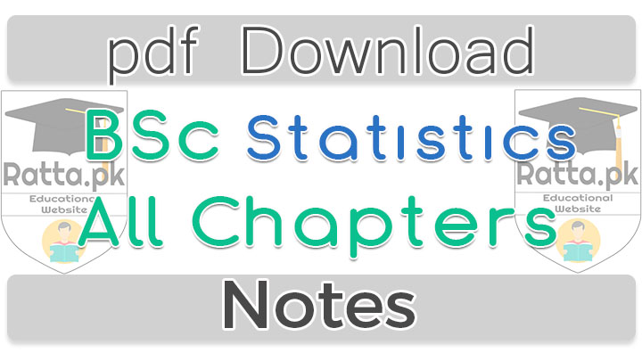 Bsc Statistics Notes pdf - 1st, 2nd, 3rd and 4th Year Notes - Ratta pk