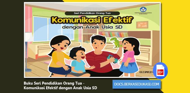 Buku Seri Pendidikan Orang Tua - Komunikasi Efektif dengan Anak Usia SD