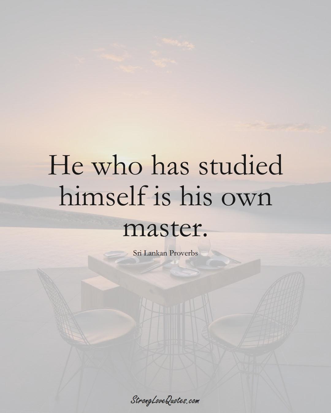 He who has studied himself is his own master. (Sri Lankan Sayings);  #AsianSayings