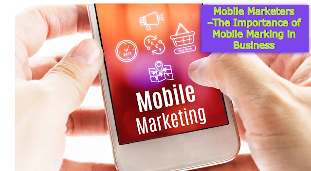 Mobile Marketers –The Importance of Mobile Marking in Business