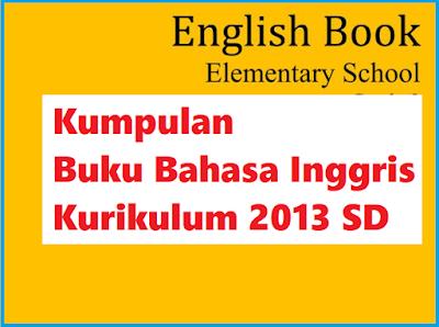 Kumpulan Buku Bahasa Inggris Kurikulum 2013 SD