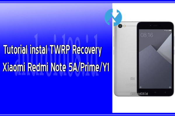 Cara Instal TWRP Recovery Xiaomi Redmi Note 5A/Prime/Y1