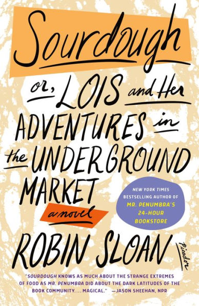 Sourdough or, Lois and her Adventures in the Underground Market by Robin Sloan