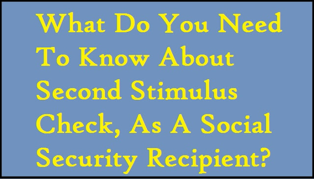 What Do You Need To Know About Second Stimulus Check, As A Social Security Recipient?