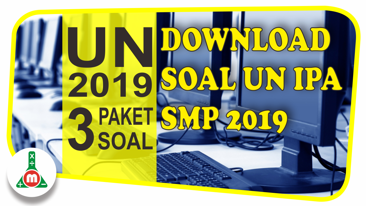 Download 3 Paket Naskah Asli Soal Ujian Nasional Ipa Smp Mts Tahun 2019 M4th Lab