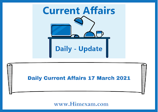 Daily Current Affairs 17 March  2021