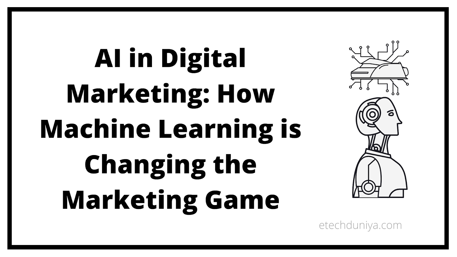 AI in Digital Marketing: How Machine Learning is Changing the Marketing Game