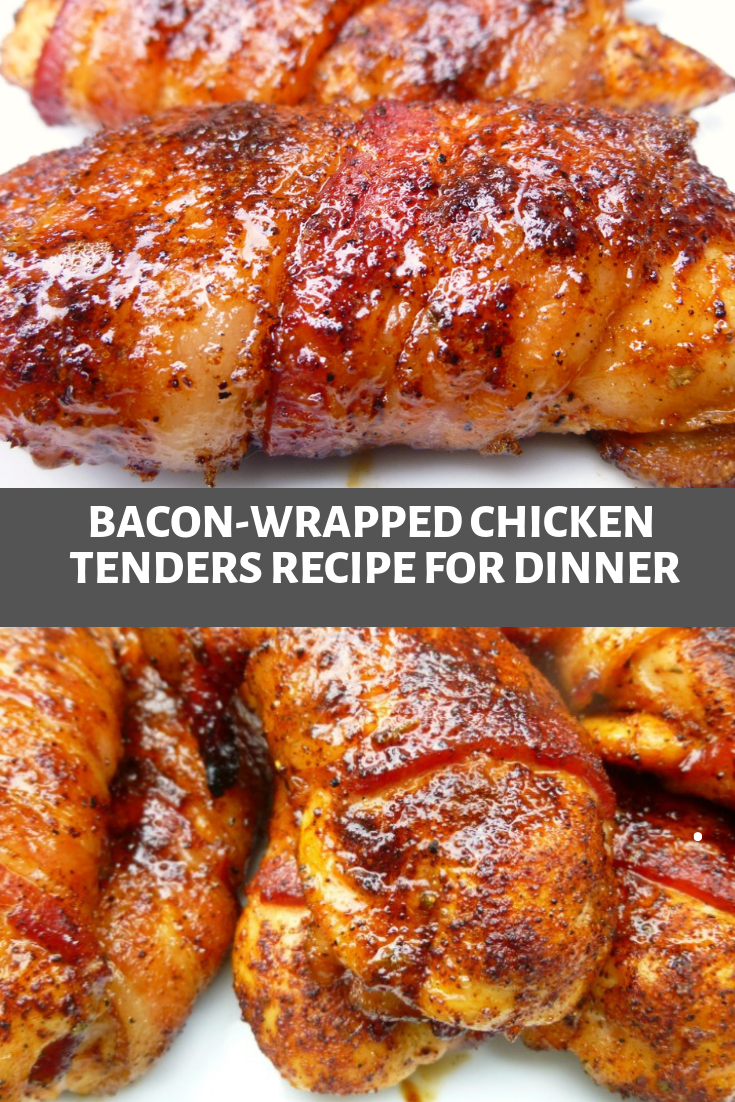 BACON-WRAPPED CHICKEN TENDERS RECIPE FOR DINNER