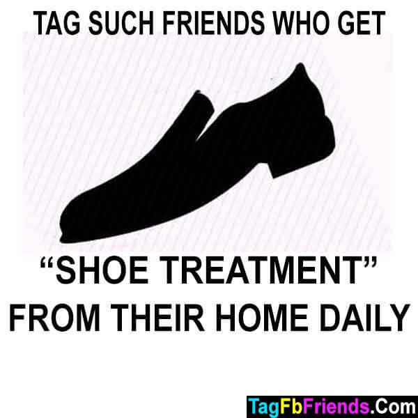 Tag such friends who get shoe treatment from their home daily