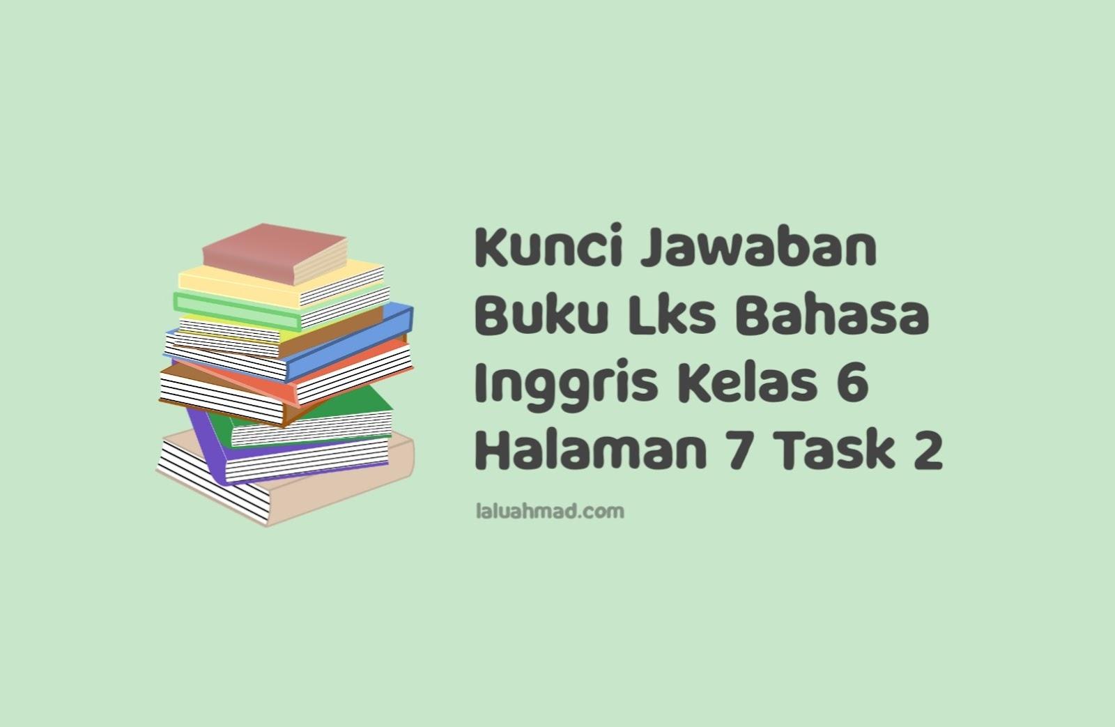 Kunci Jawaban Buku Lks Bahasa Inggris Kelas 6 Halaman 7 Task 2