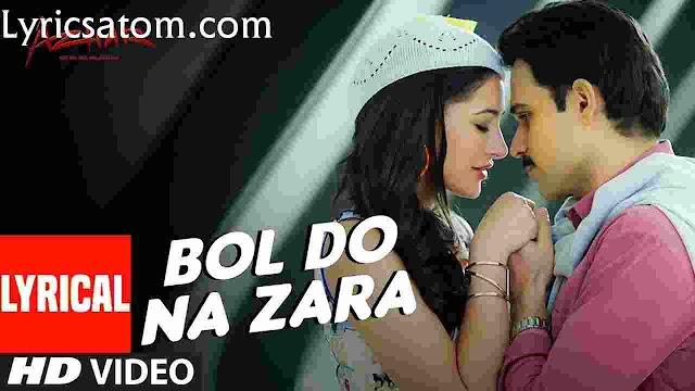 Bol Do Na Zara song lyrics | Itni mohabbat karo na