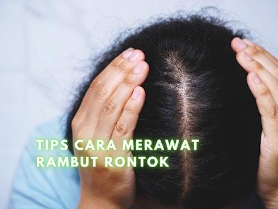 Tips Cara Merawat Rambut Rontok