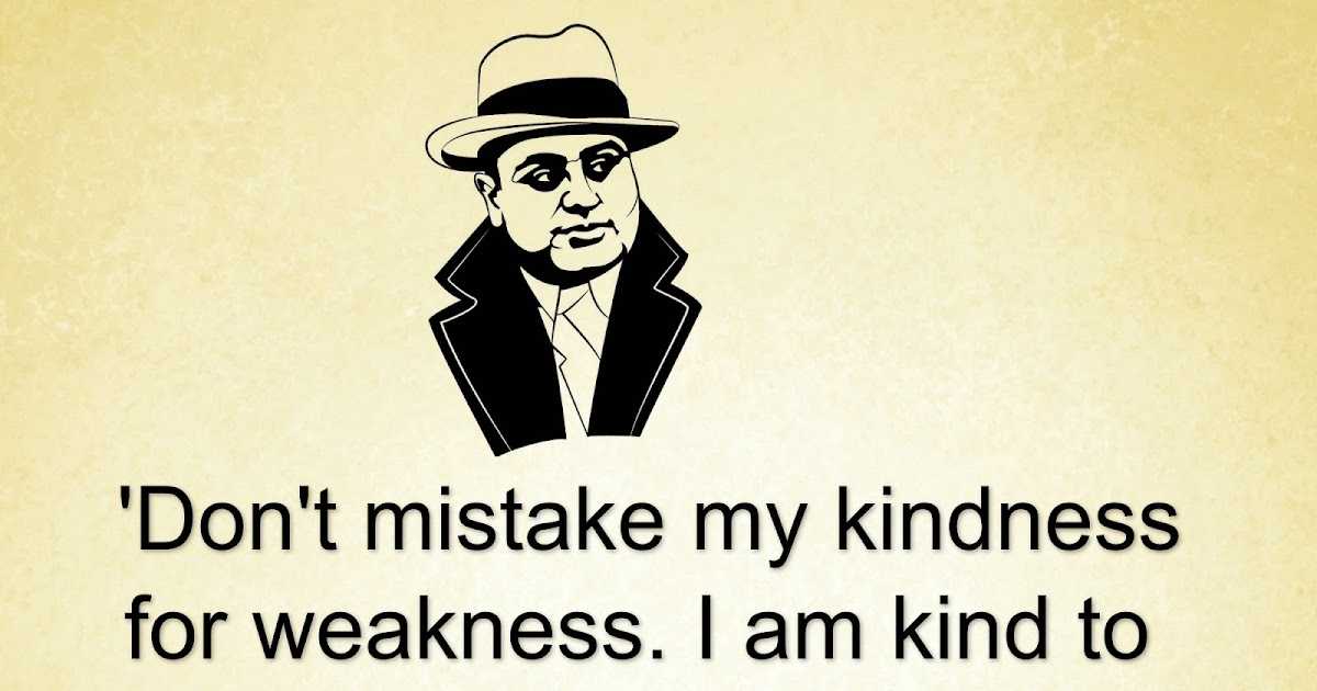 Awesome Quotes: Don't Mistake My Kindness For Weakness