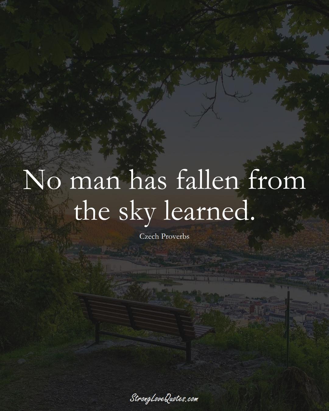 No man has fallen from the sky learned. (Czech Sayings);  #EuropeanSayings