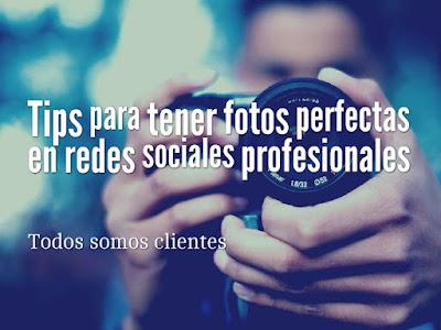 Tips para tener fotos perfectas en redes sociales profesionales