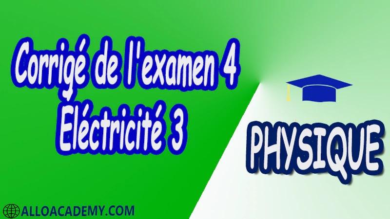 Examen corrigé 4 Électricité 3 pdf Physique Électricité 3 Milieux diélectriques Milieux magnétiques Equations de Maxwell